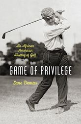 Game of PrivilegeAn African American History of Golf