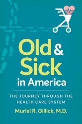 Old and Sick in AmericaThe Journey through the Health Care System