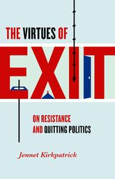 The Virtues of Exit – On Resistance and Quitting Politics | University Press Scholarship Online