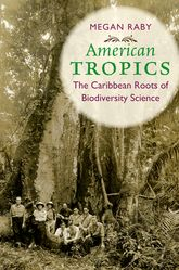 American TropicsThe Caribbean Roots of Biodiversity Science