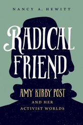 Radical Friend: Amy Kirby Post and Her Activist Worlds