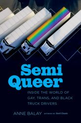 Semi Queer: Stories of Trans, Gay, and Black Truck Drivers