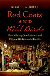 Red Coats and Wild Birds: How Military Ornithologists and Migrant Birds Shaped Empire