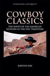 Cowboy ClassicsThe Roots of the American Western in the Epic Tradition$
