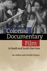 The Colonial Documentary Film in South and South-East Asia
