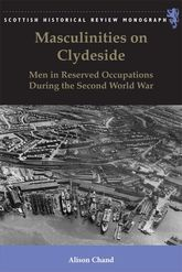 Masculinities on ClydesideMen in Reserved Occupations During the Second World War$