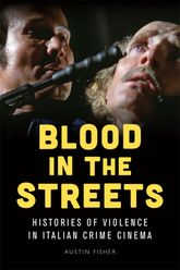 Blood in the Streets – Histories of Violence in Italian Crime Cinema - University Press Scholarship Online