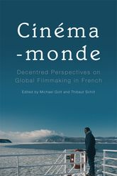 Cinéma-mondeDecentred Perspectives on Global Filmmaking in French