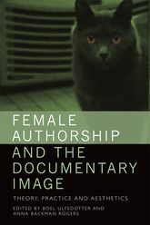 Female Authorship and the Documentary ImageTheory, Practice and Aesthetics
