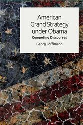 American Grand Strategy under ObamaCompeting Discourses