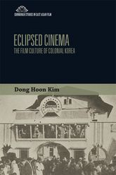 Eclipsed CinemaThe Film Culture of Colonial Korea