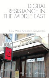 Digital Resistance in the Middle EastNew Media Activism in Everyday Life