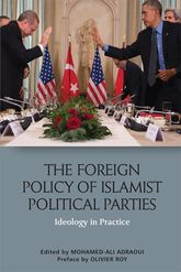 The Foreign Policy of Islamist Political PartiesIdeology in Practice