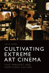 Cultivating Extreme Art CinemaText, Paratext and Home Video Culture