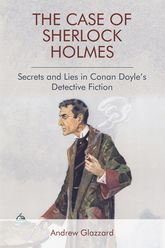 The Case of Sherlock HolmesSecrets and Lies in Conan Doyle's Detective Fiction