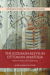 The Kizilbash-Alevis in Ottoman Anatolia: Sufism, Politics and Community