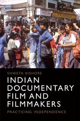 Indian Documentary Film and FilmmakersPracticing Independence