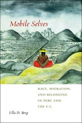 Mobile SelvesRace, Migration, and Belonging in Peru and the U.S.