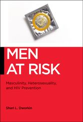 Men at Risk: Masculinity, Heterosexuality and HIV Prevention
