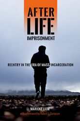 After Life Imprisonment: Reentry in the Era of Mass Incarceration