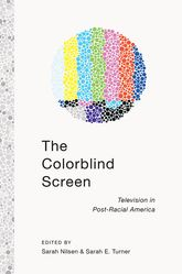 The Colorblind ScreenTelevision in Post-Racial America