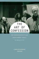Art of ConfessionThe Performance of Self from Robert Lowell to Reality TV