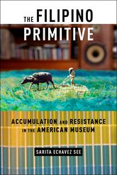 Filipino PrimitiveAccumulation and Resistance in the American Museum