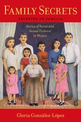 Family SecretsStories of Incest and Sexual Violence in Mexico