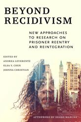 Beyond RecidivismNew Approaches to Research on Prisoner Reentry and Reintegration