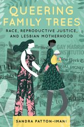 Queering Family TreesRace, Reproductive Justice, and Lesbian Motherhood