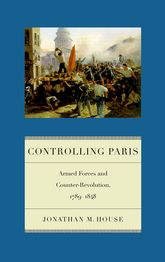 Controlling ParisArmed Forces and Counter-Revolution, 1789-1848