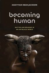 Becoming HumanMatter and Meaning in an Antiblack World