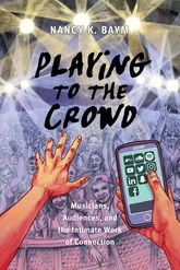 Playing to the CrowdMusicians, Audiences, and the Intimate Work of Connection