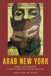 Arab New YorkPolitics and Community in the Everyday Lives of Arab Americans