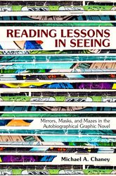 Reading Lessons in SeeingMirrors, Masks, and Mazes in the Autobiographical Graphic Novel