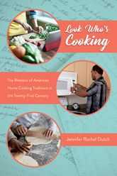 Look Who's CookingThe Rhetoric of American Home Cooking Traditions in the Twenty-First Century