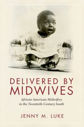 Delivered by MidwivesAfrican American Midwifery in the Twentieth-Century South
