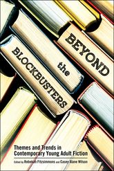 Beyond the BlockbustersThemes and Trends in Contemporary Young Adult Fiction