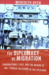 The Diplomacy of MigrationTransnational Lives and the Making of U.S.-Chinese Relations in the Cold War
