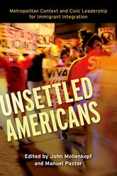 Unsettled AmericansMetropolitan Context and Civic Leadership for Immigrant Integration