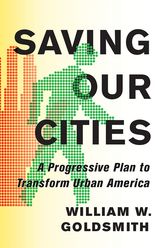 Saving Our Cities: A Progressive Plan to Transform Urban America