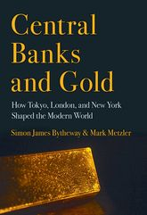 Central Banks and GoldHow Tokyo, London, and New York Shaped the Modern World
