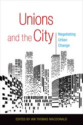 Unions and the CityNegotiating Urban Change