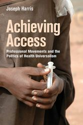 Achieving Access – Professional Movements and the Politics of Health Universalism - University Press Scholarship Online