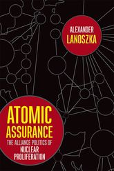 Atomic AssuranceThe Alliance Politics of Nuclear Proliferation