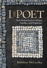 I, the PoetFirst-Person Form in Horace, Catullus, and Propertius
