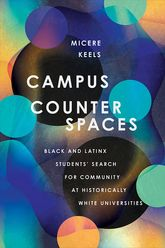 Campus CounterspacesBlack and Latinx Students' Search for Community at Historically White Universities