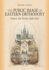 The Public Image of Eastern Orthodoxy: France and Russia, 1848-1870