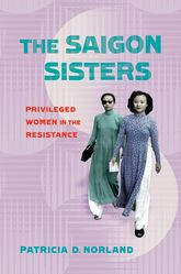 The Saigon Sisters: Privileged Women in the Resistance