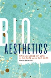 BioaestheticsMaking Sense of Life in Science and the Arts